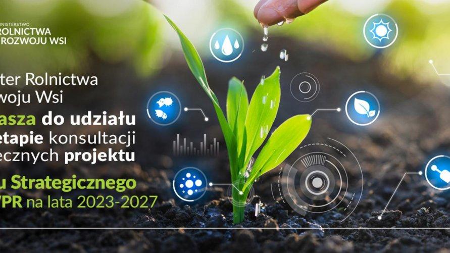 Zaproszenie Pana Ministra Grzegorza Pudy do udziału w konsultacjach drugiej wersji projektu Planu Strategicznego dla Wspólnej Polityki Rolnej na lata 2023-2027