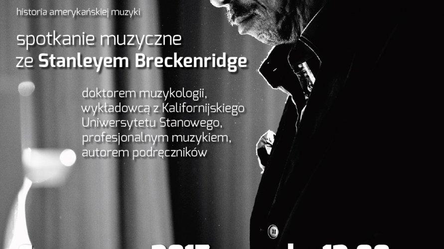 """Spotkanie muzyczne """"The History of American Music"""" ze Stanleyem Breckenridge 6 czerwca 2017r., o godz. 12.00"""