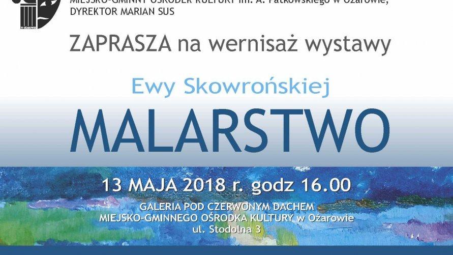 Wernisaż wystawy Ewy Skowrońskiej MALARSTWO 13 maja 2018 r. godz. 16.00